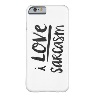 I Love Sarcasm Barely There iPhone 6 Case