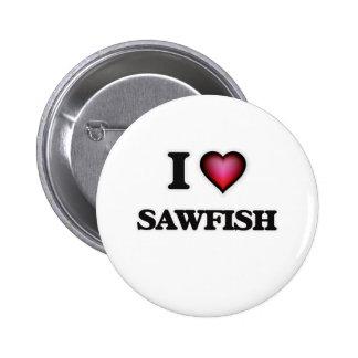 I Love Sawfish Button
