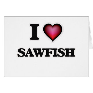 I Love Sawfish Card