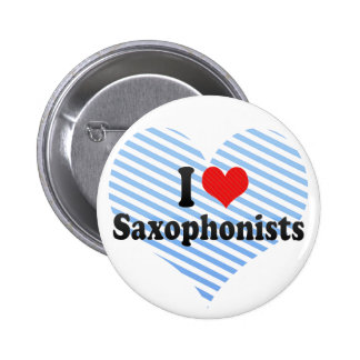 I Love Saxophonists Buttons
