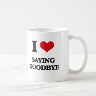 I Love Saying Goodbye Coffee Mug