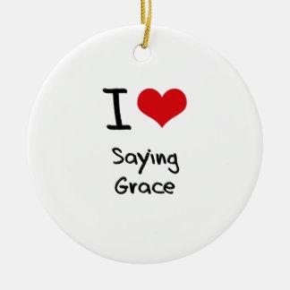 I Love Saying Grace Christmas Tree Ornaments