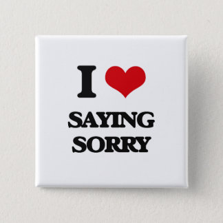 I love Saying Sorry Button