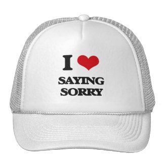I love Saying Sorry Trucker Hat