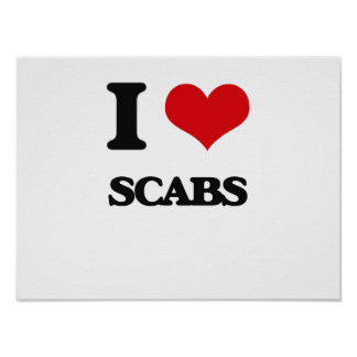 I Love Scabs Poster