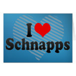 I Love Schnapps Greeting Cards