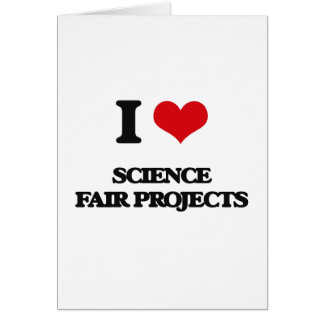 I love Science Fair Projects Greeting Card