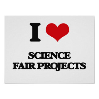 I love Science Fair Projects Poster