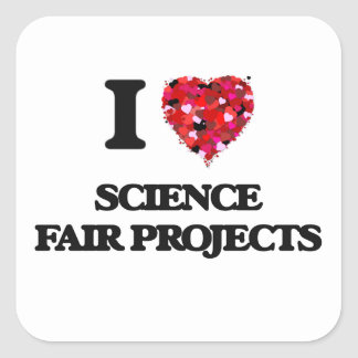 I love Science Fair Projects Square Sticker