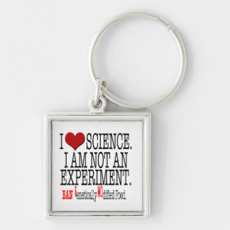 I love Science.I am not an experiment. Ban GMO! Key Chains