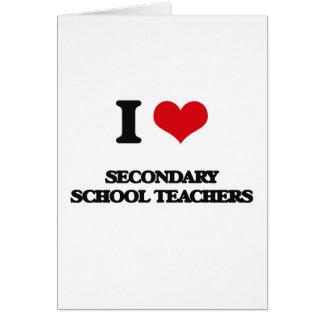 I love Secondary School Teachers Greeting Card