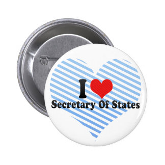 I Love Secretary Of States Pinback Buttons