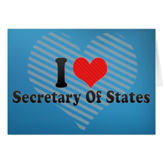 I Love Secretary Of States Greeting Card