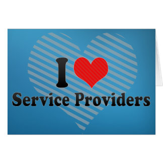 I Love Service Providers Greeting Card