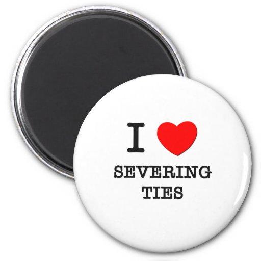 I Love Severing Ties Refrigerator Magnets