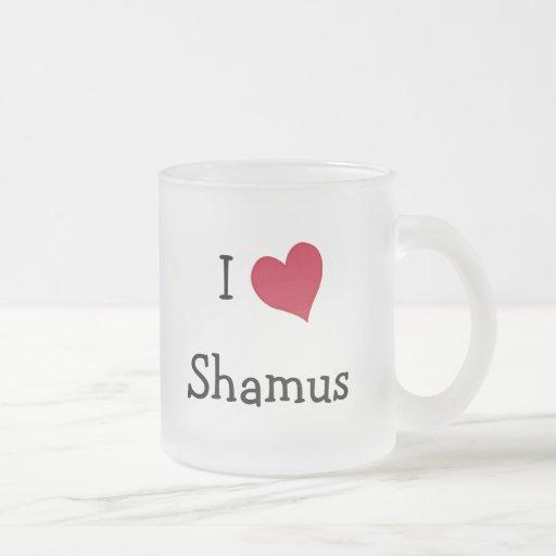 I Love Shamus Coffee Mugs