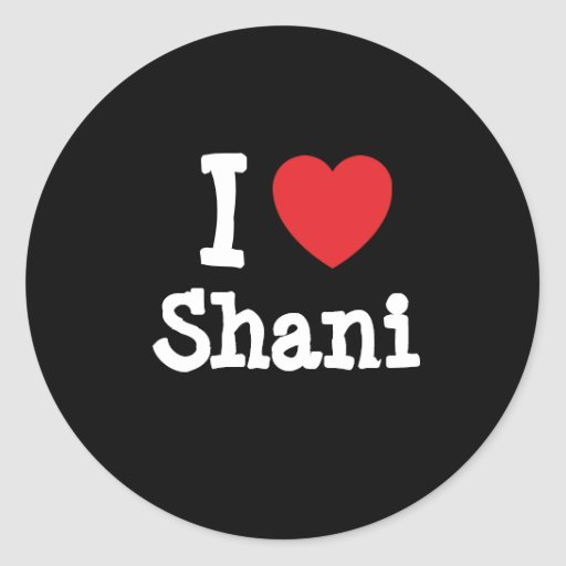 I love Shani heart T-Shirt Round Sticker