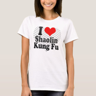 I love Shaolin Kung Fu T-Shirt