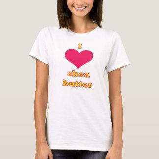 I love shea butter T-Shirt