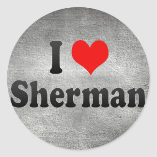 I Love Sherman, United States Round Sticker
