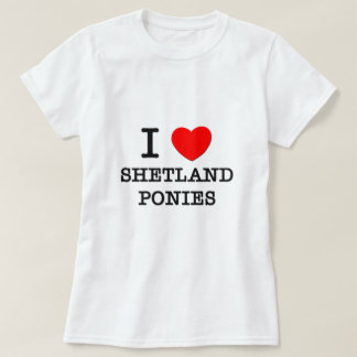 I Love Shetland Ponies (Horses) T-Shirt