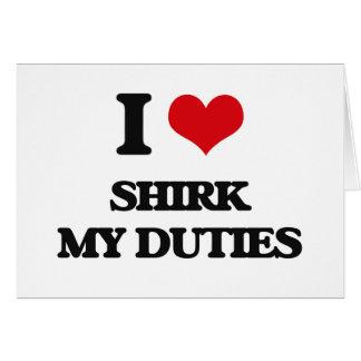 I Love Shirk My Duties Greeting Card
