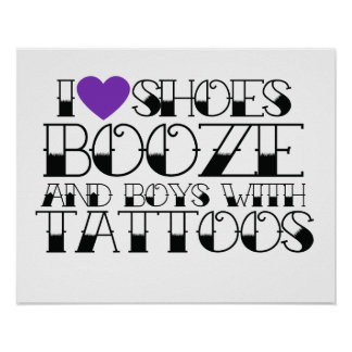I love shoes booze and boys with tattoos poster