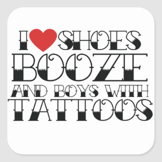 I love shoes booze and boys with tattoos square sticker