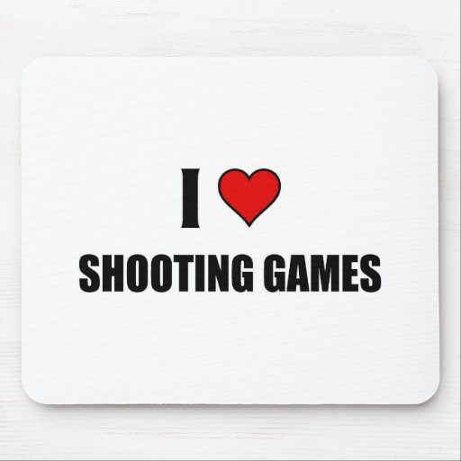 I love shooting Games Mouse Pad