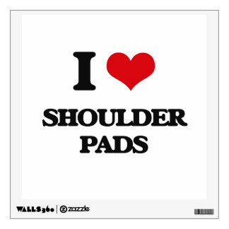 I love Shoulder Pads Wall Decal