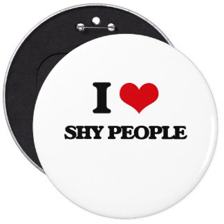 I Love Shy People 6 Inch Round Button