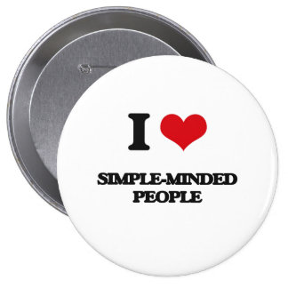 I Love Simple-Minded People 4 Inch Round Button