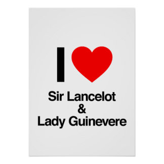 i love sir lancelot and lady guinevere posters