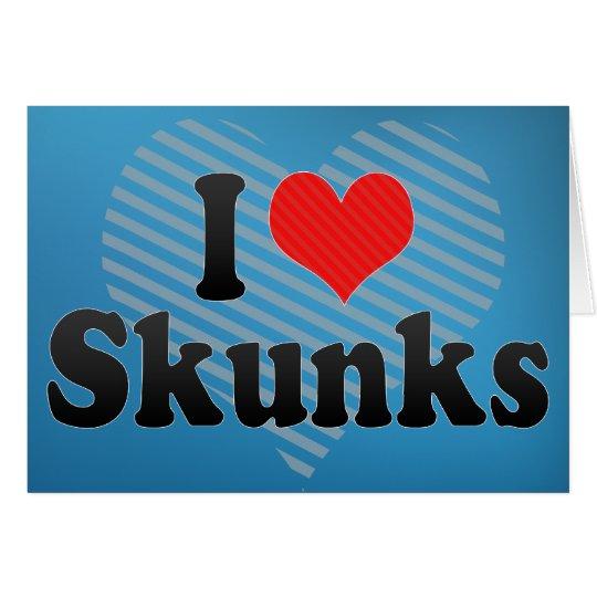 I Love Skunks Card