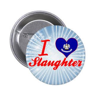 I Love Slaughter, Louisiana Pinback Button