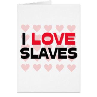 I LOVE SLAVES CARD