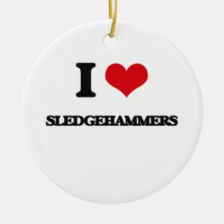 I love Sledgehammers Round Ceramic Ornament