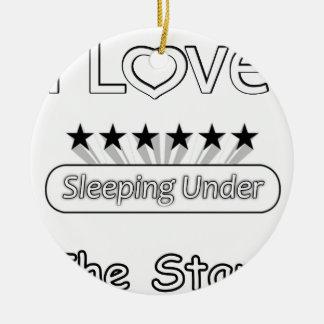 I Love Sleeping Under The Stars Ceramic Ornament