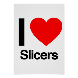 i love slicers print