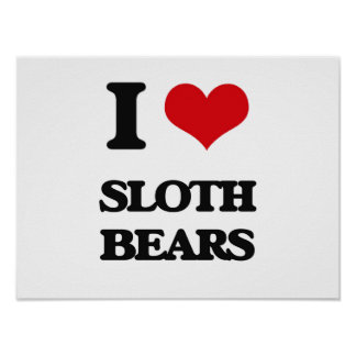 I love Sloth Bears Poster