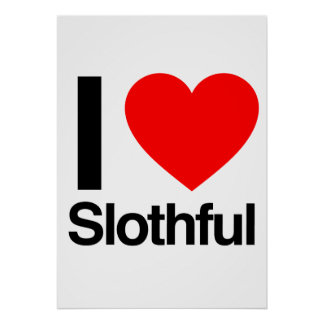i love slothful posters