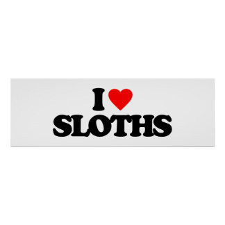 I LOVE SLOTHS POSTER