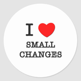 I Love Small Changes Classic Round Sticker