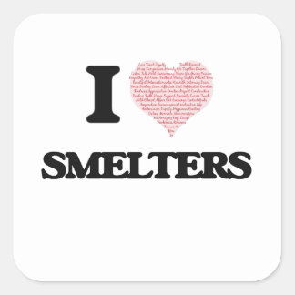 I love Smelters (Heart made from words) Square Sticker
