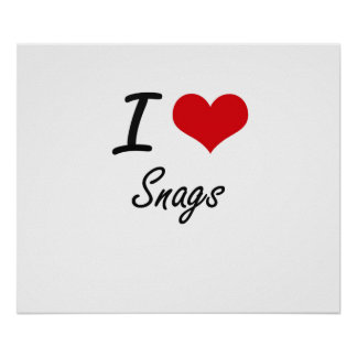 I love Snags Poster
