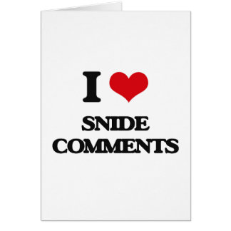 I love Snide Comments Greeting Card