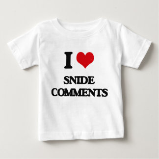 I love Snide Comments T-shirt