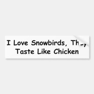I Love Snowbirds, They Taste Like Chicken Car Bumper Sticker