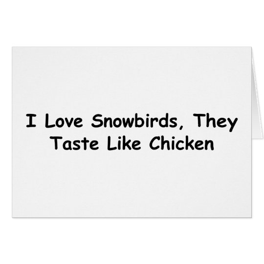 I Love Snowbirds, They Taste Like Chicken Card