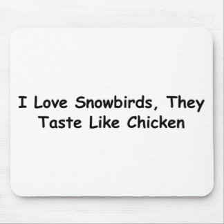 I Love Snowbirds, They Taste Like Chicken Mouse Pad